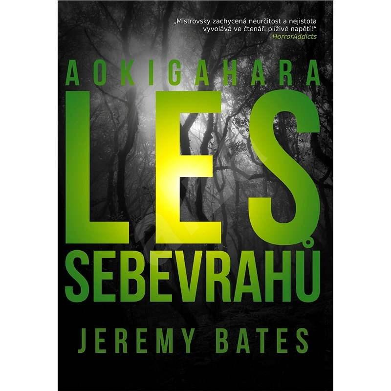 Les sebevrahů Aokigahara - Jeremy Bates