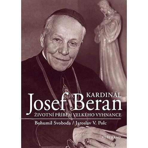 Kardinál Josef Beran - PhDr. Bohumil Svoboda