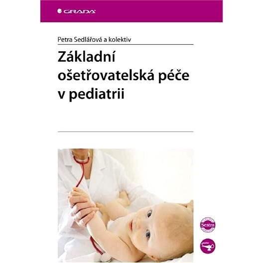 Základní ošetřovatelská péče v pediatrii - Petra Sedlářová