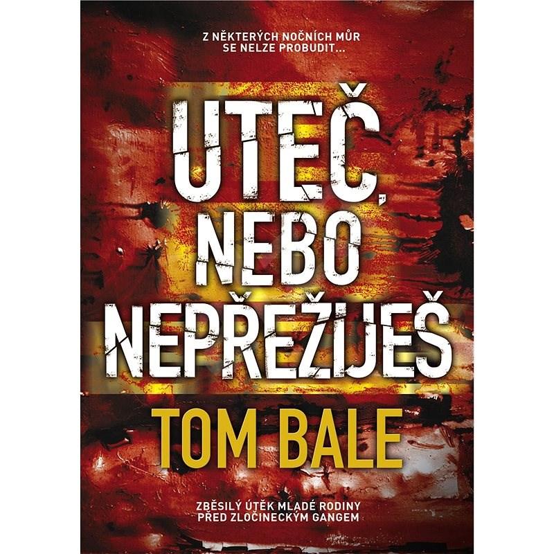 Uteč, nebo nepřežiješ - Tom Bale