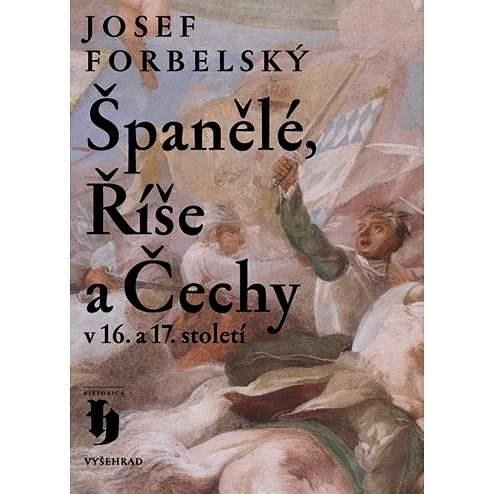 Španělé, Říše a Čechy v 16. a 17. století - Josef Forbelský