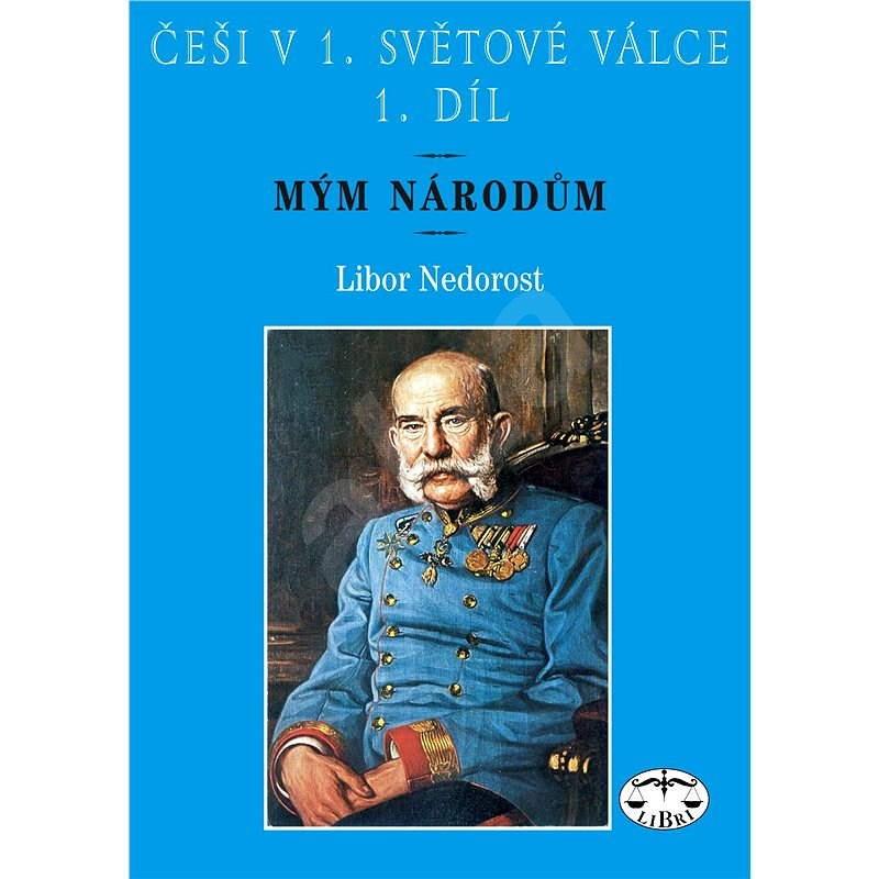 Češi v 1. světové válce, 1. díl - Libor Nedorost