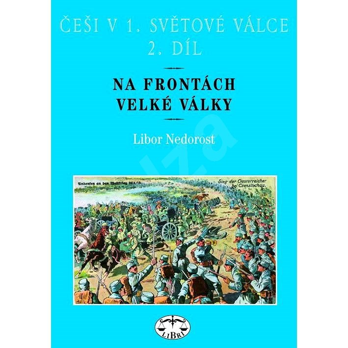 Češi v 1. světové válce, 2. díl - Libor Nedorost