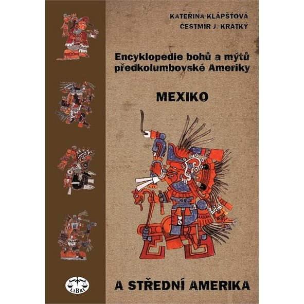 Encyklopedie bohů a mýtů předkolumbovské Ameriky - Kateřina Klápšťová
