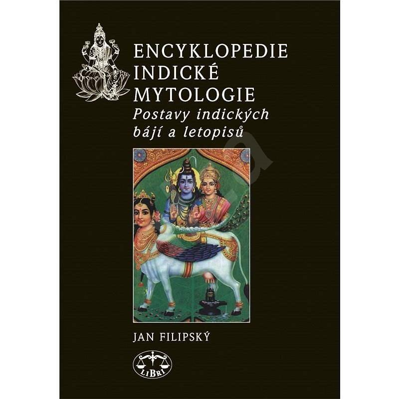 Encyklopedie indické mytologie - Jan Filipský