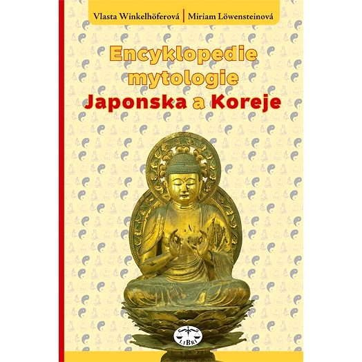 Encyklopedie mytologie Japonska a Koreje - Miriam Löwensteinová