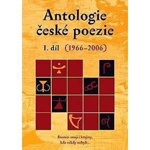Antologie české poezie I. díl (1966–2006) - kolektiv editorů