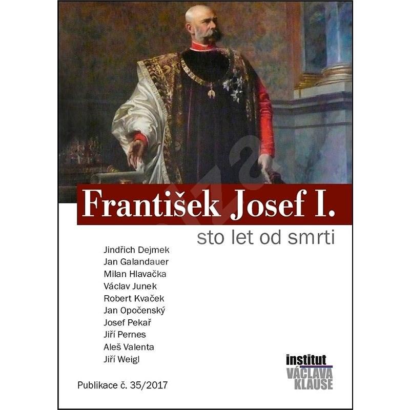 František Josef I. - sto let od smrti - kolektiv