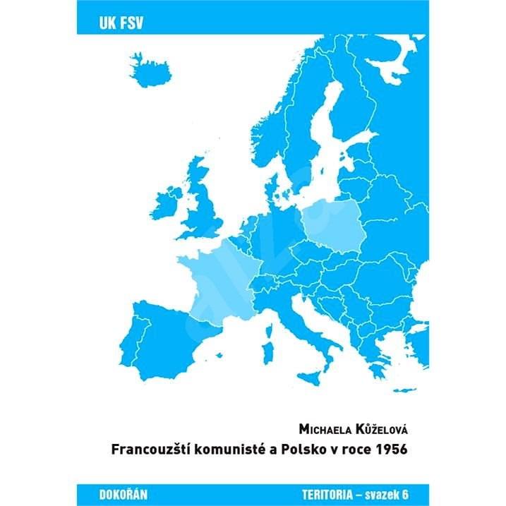 Francouzští komunisté a Polsko v roce 1956  - Michaela Kůželová