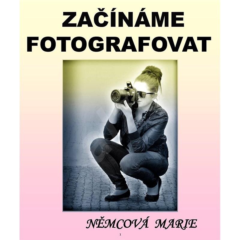 Začínáme fotografovat - Marie Němcová