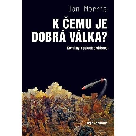 K čemu je dobrá válka? - Ian Morris