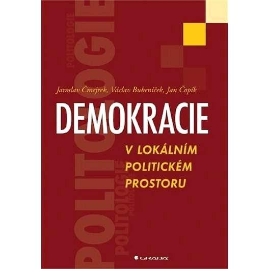 Demokracie v lokálním politickém prostoru - Jaroslav Čmejrek