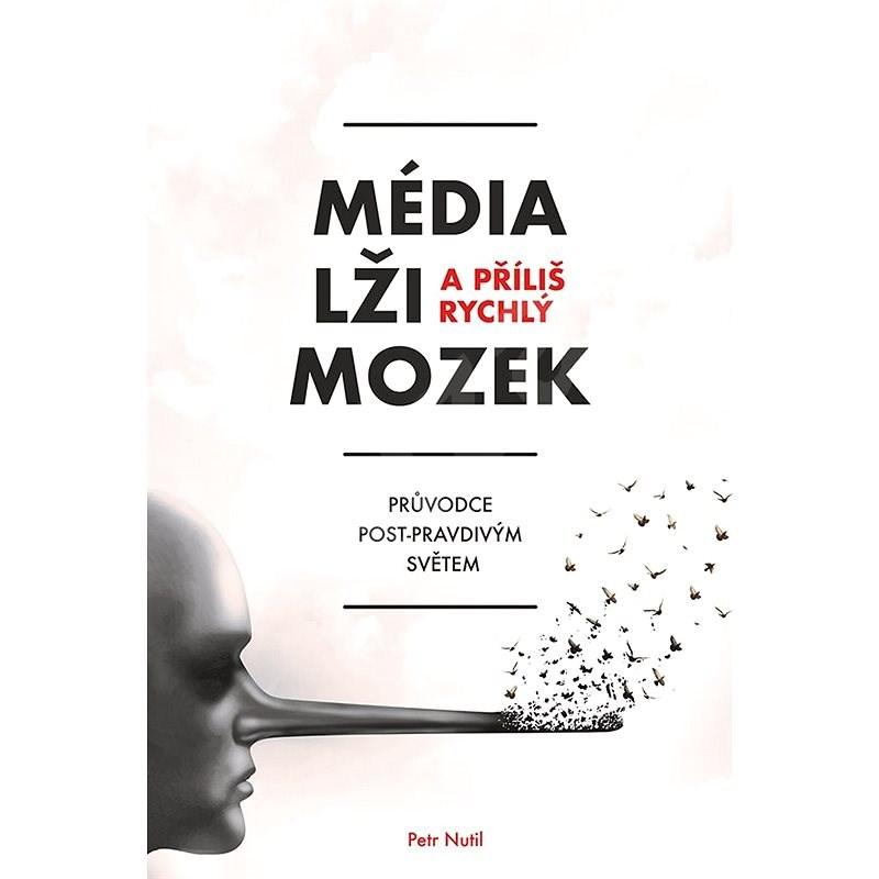 Média, lži a příliš rychlý mozek - Petr Nutil