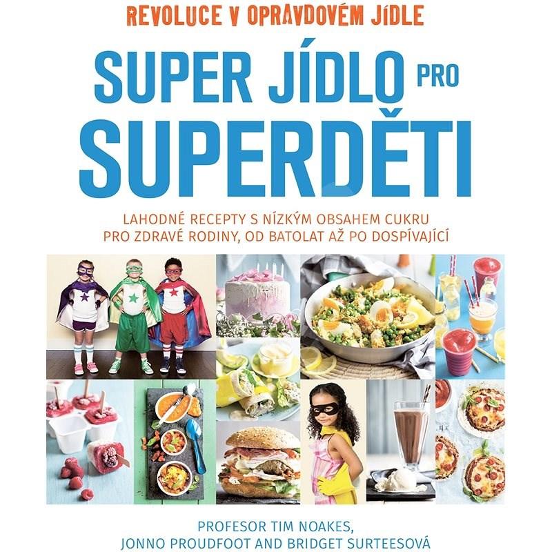 Super jídlo pro Superděti - Profesor Tim Noakes