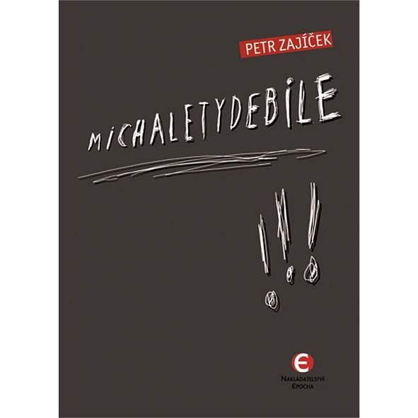 Michaletydebile - Petr Zajíček