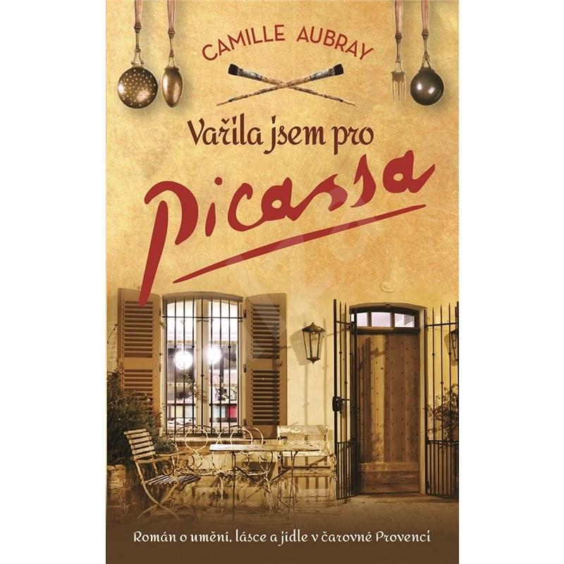 Vařila jsem pro Picassa - Camille Aubray