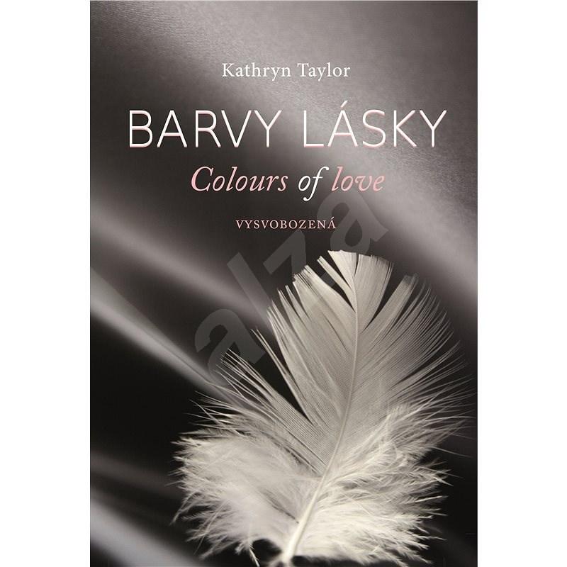 Barvy lásky - Vysvobozená - Kathryn Taylor