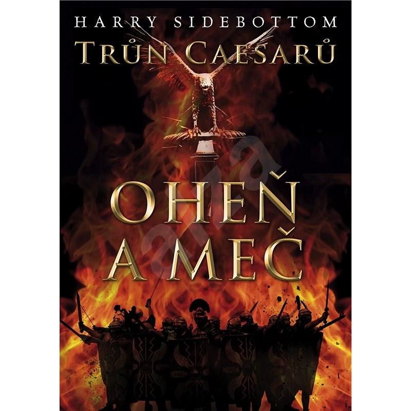 Trůn Caesarů 3: Oheň a meč - Harry Sidebottom