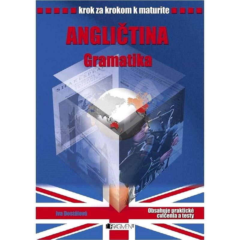 Krok za krokom k maturite - Angličtina gramatika - Iva Dostálová