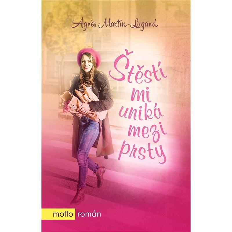 Štěstí mi uniká mezi prsty - Agnes Martin-Lugand