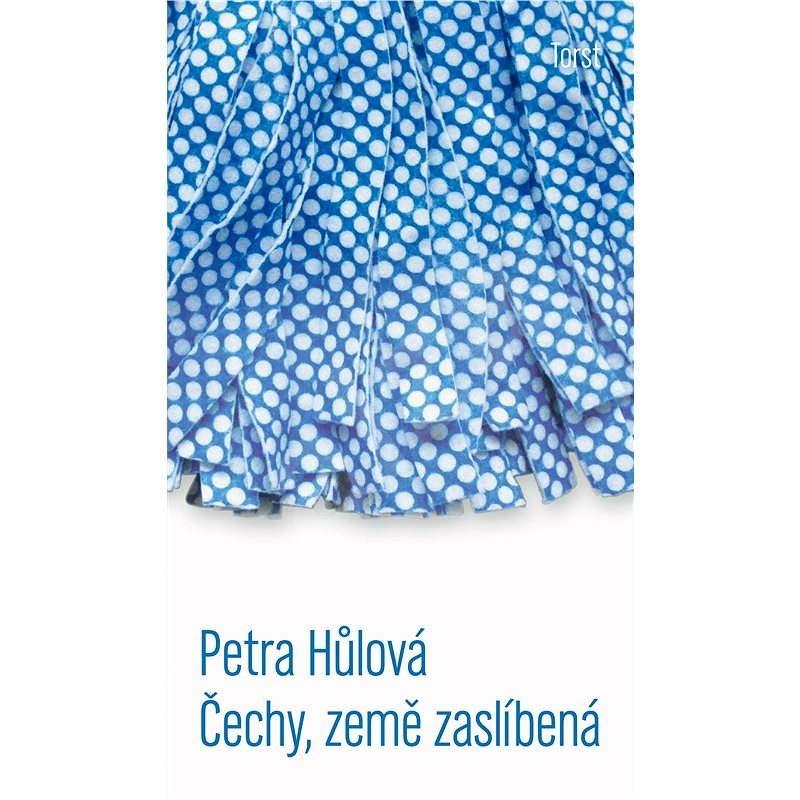 Čechy, země zaslíbená - Petra Hůlová
