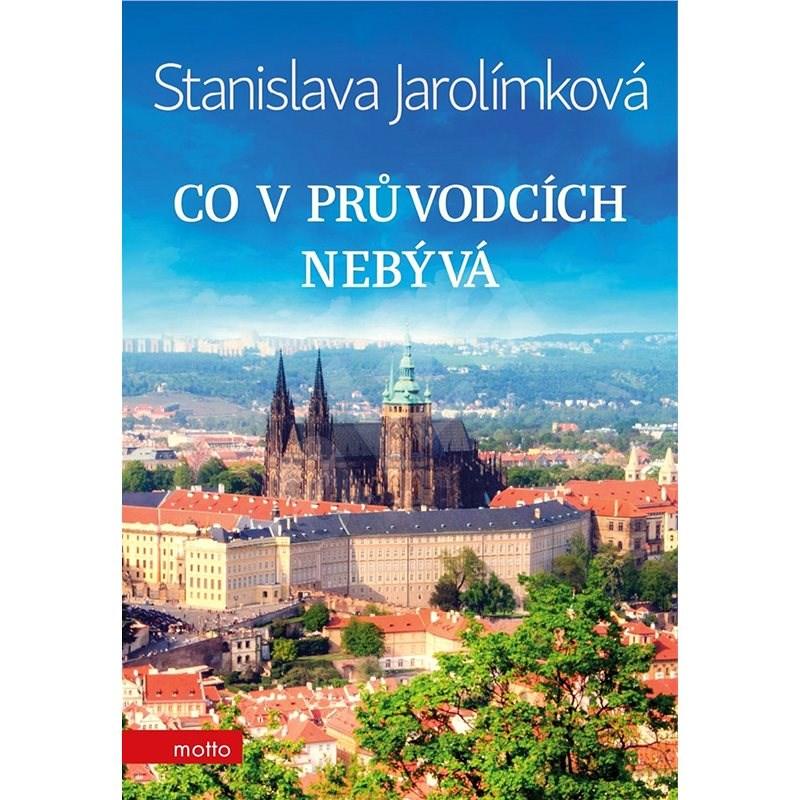 Co v průvodcích nebývá - Stanislava Jarolímková