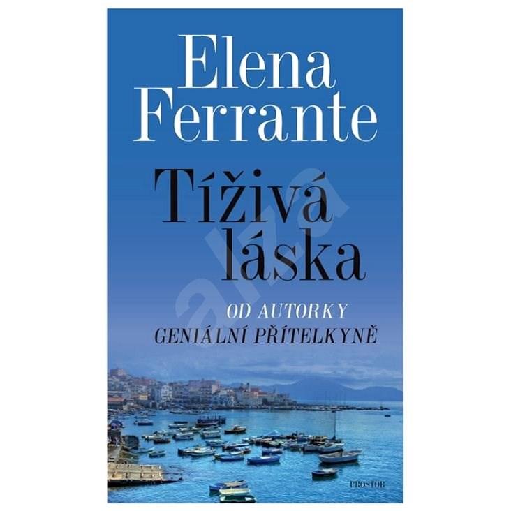 Tíživá láska - Elena Ferrante