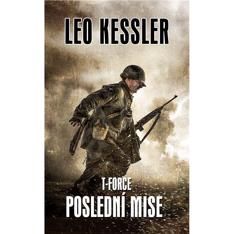 T-Force - Poslední mise - Leo Kessler