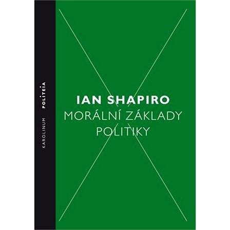 Morální základy politiky - Ian Shapiro