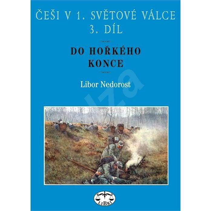 Češi v 1. světové válce, 3. díl. - Libor Nedorost