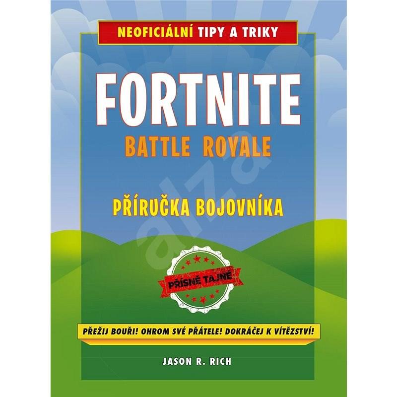 Fortnite Battle Royale: Neoficiální příručka bojovníka - Jason R. Rich