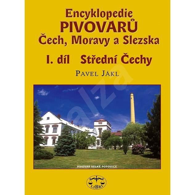 Encyklopedie pivovarů Čech, Moravy a Slezska, I. díl - Pavel Jákl