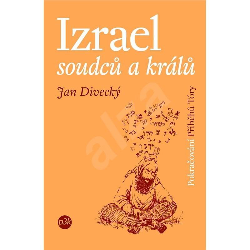 Izrael soudců a králů - Jan Divecký
