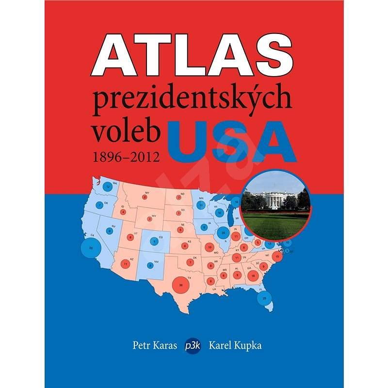 Atlas prezidentských voleb USA 1896–2012 - Petr Karas