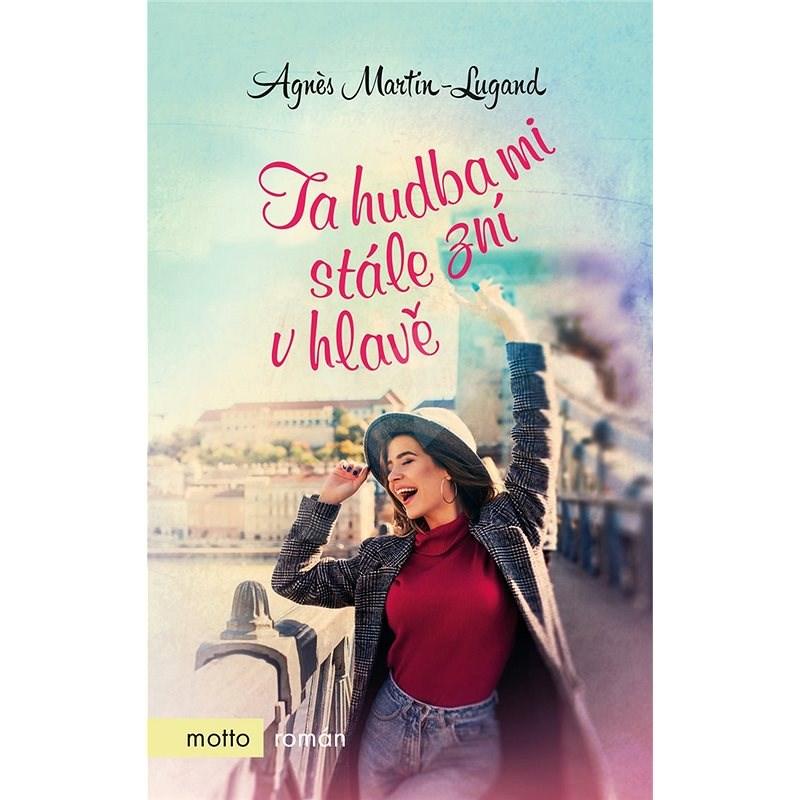 Ta hudba mi stále zní v hlavě - Agnes Martin-Lugand