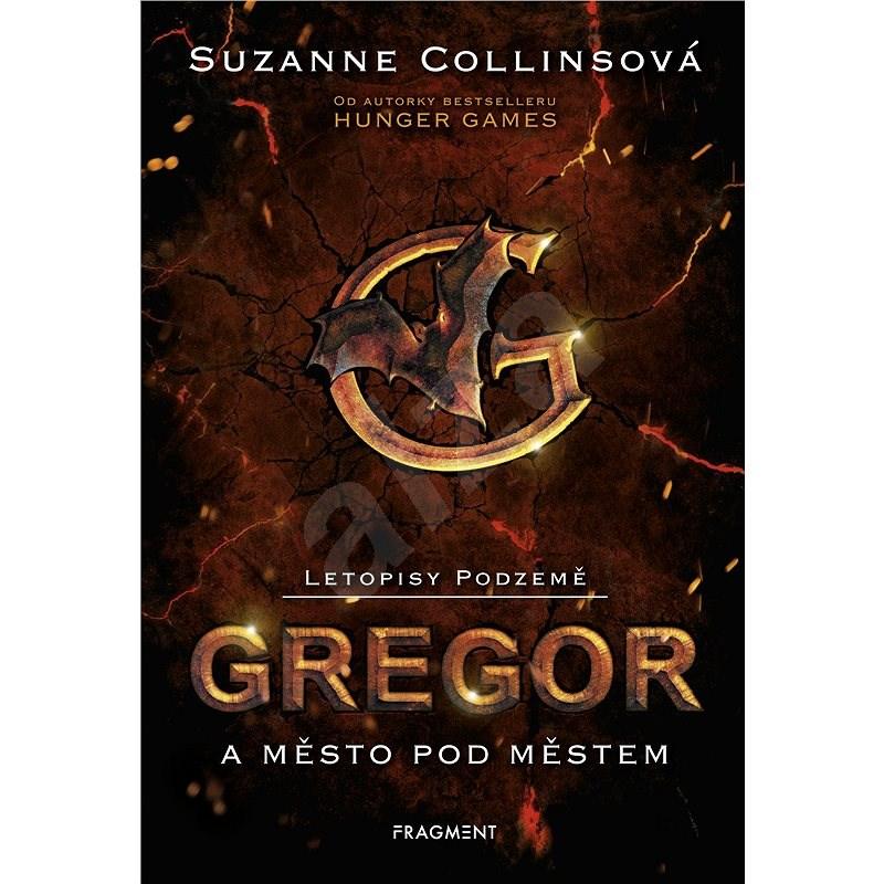 Letopisy Podzemě – Gregor a město pod městem - Suzanne Collins