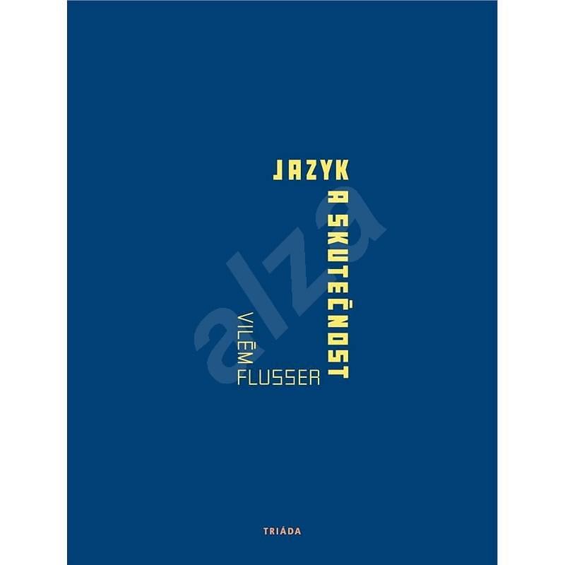 Jazyk a skutečnost - Vilém Flusser