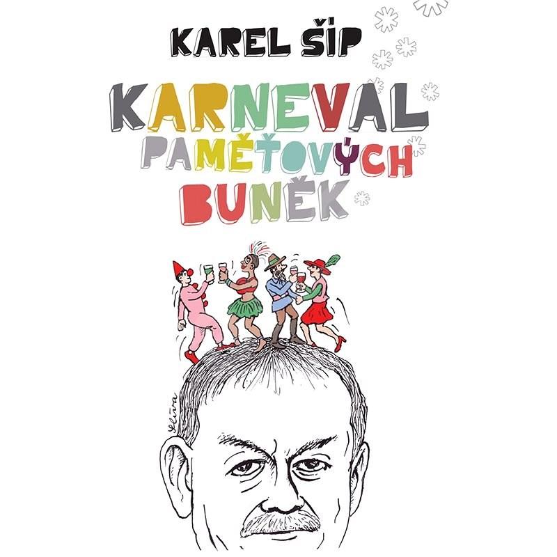 Karneval paměťových buněk - Karel Šíp