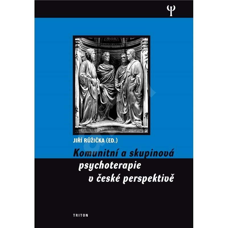 Komunitní a skupinová psychoterapie v české perspektivě - Jiří Růžička