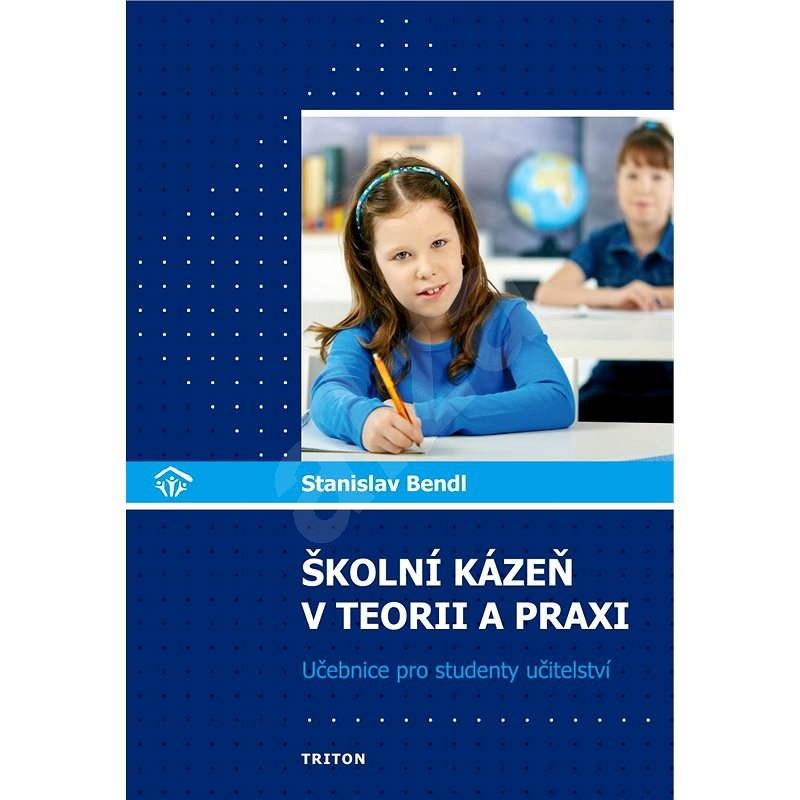 Školní kázeň v teorii a praxi - doc. PaeDr.  Stanislav Bendl Ph.D.