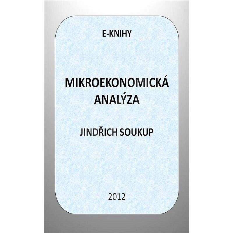 Mikroekonomická analýza - Jindřich Soukup