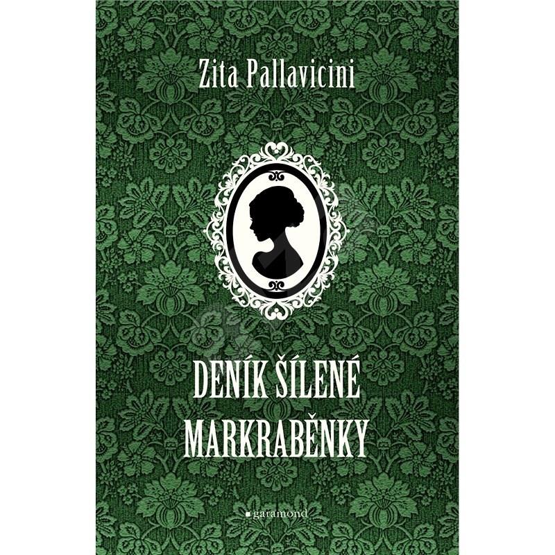 Deník šílené markraběnky - Zita Pallavicini