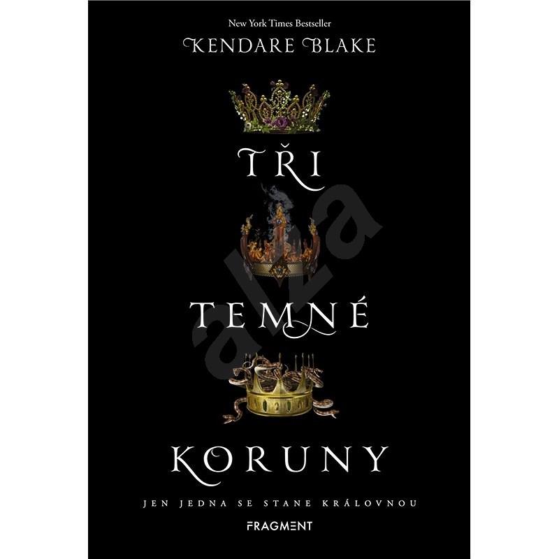 Tři temné koruny - Kendare Blake