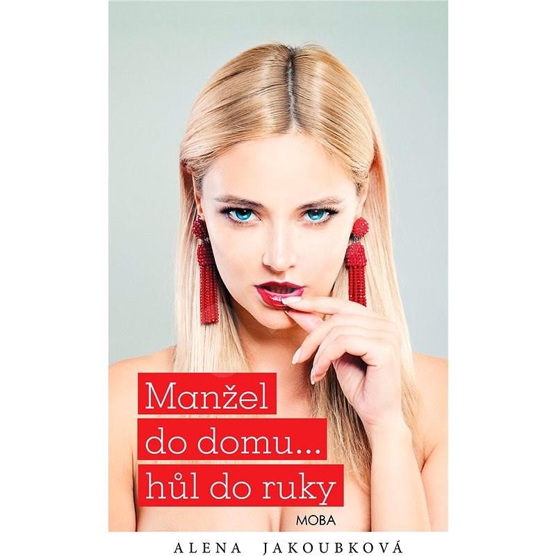 Manžel do domu… hůl do ruky - Alena Jakoubková
