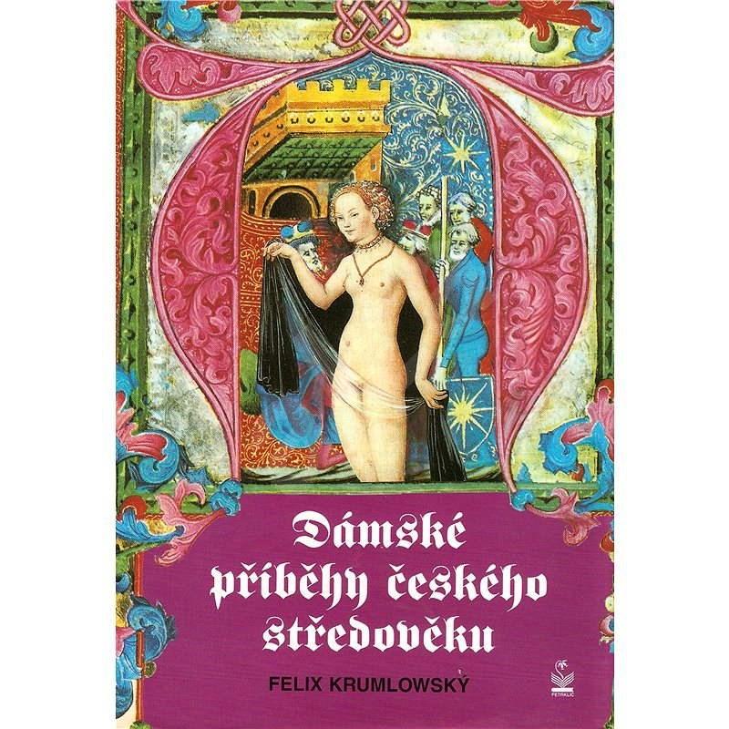 Dámské příběhy českého středověku - Felix Krumlowský