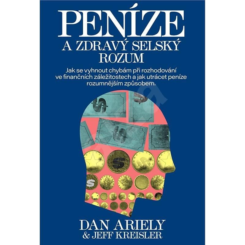 Peníze a zdravý selský rozum - Dan Ariely