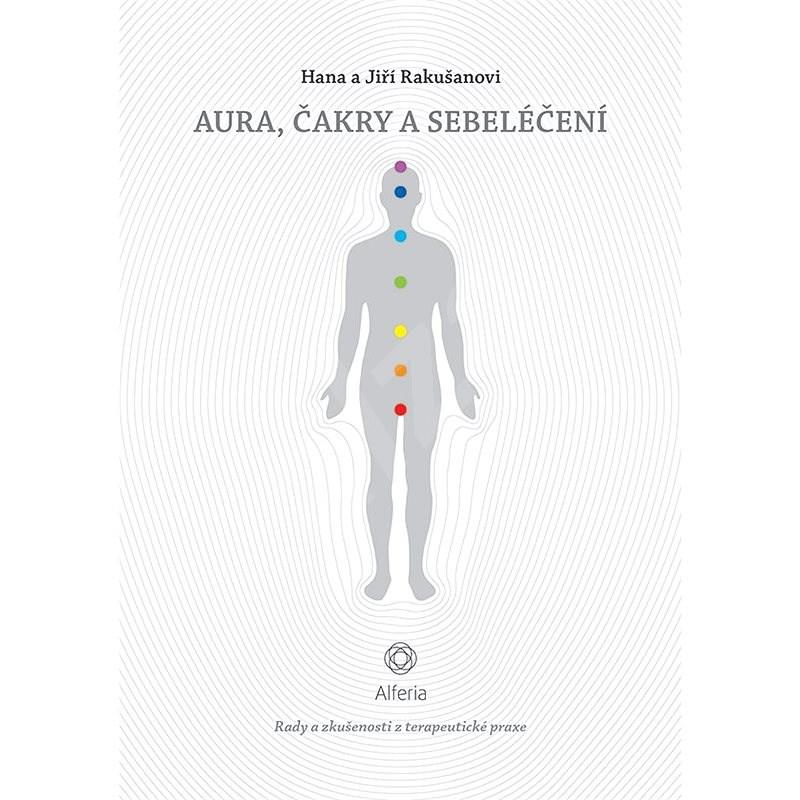 Aura, čakry a sebeléčení - Hana Rakušanová