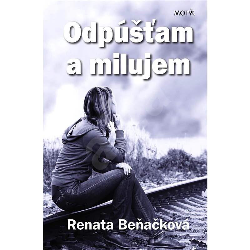 Odpúšťam a milujem - Renáta Beňačková