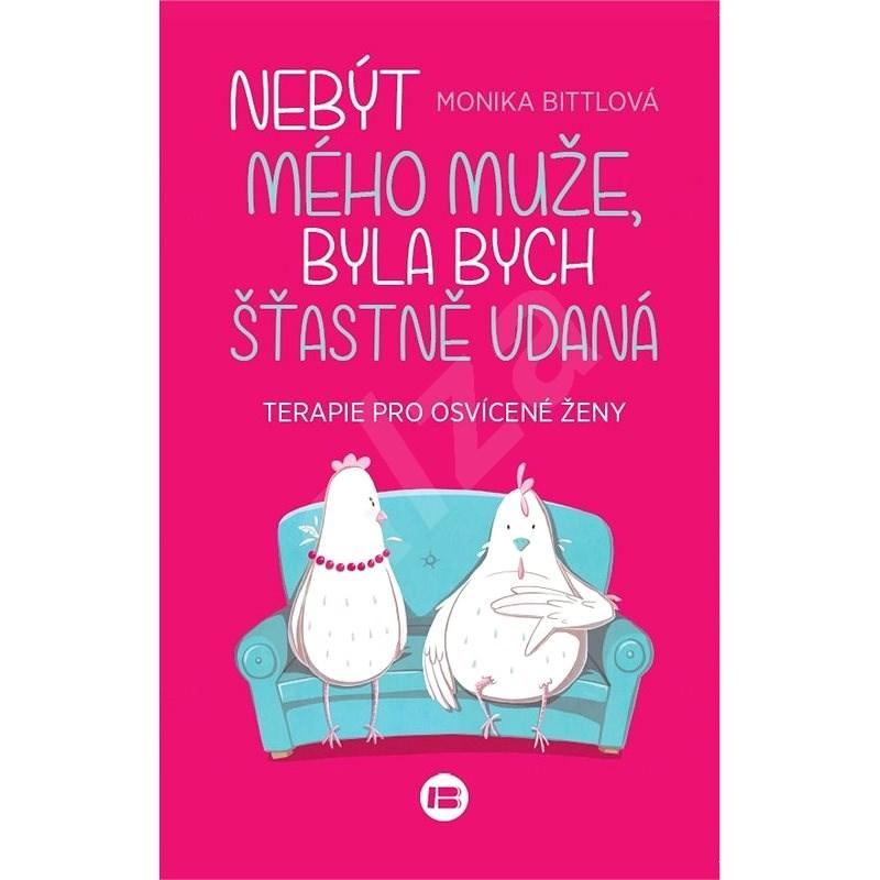 Nebýt mého muže, byla bych šťastně vdaná - Monika Bittlová