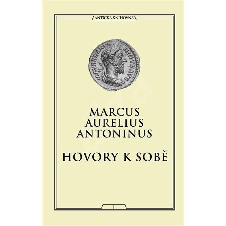 Hovory k sobě - Marcus Aurelius Antoninus